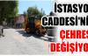 İSTASYON CADDESİ'NİN ÇEHRESİ DEĞİŞİYOR
