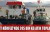 İZMİT KÖRFEZİ'NDE 245 BİN KG ATIK TOPLANDI