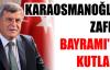 KARAOSMANOĞLU, ZAFER BAYRAMI'NI KUTLADI