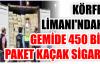 KÖRFEZ LİMANI'NDAKİ GEMİDE 450 BİN PAKET KAÇAK SİGARA
