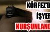 KÖRFEZ'DE İŞYERİ KURŞUNLANDI