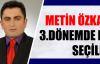 Metin Özkan 3. Dönemde de Seçildi