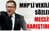 MHP'li vekilin sözleri Meclis'i karıştırdı