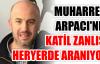 Muharrem Arpacı'nın katil zanlısı Murat Kibar her yerde aranıyor