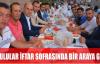 ORDULULAR İFTAR SOFRASINDA BİR ARAYA GELDİ