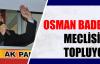 Osman Badem Meclisini Topluyor