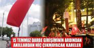 15 TEMMUZ DARBE GİRİŞİMİNİN ARDINDAN...