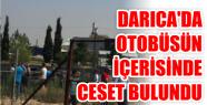 DARICA'DA OTOBÜSÜN İÇERİSİNDE CESET...