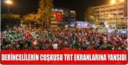 DERİNCELİLERİN COŞKUSU TRT EKRANLARINA...