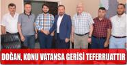 DOĞAN, KONU VATANSA GERİSİ TEFERRUATTIR