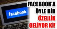 FACEBOOK'A ÖYLE BİR ÖZELLİK GELİYOR...