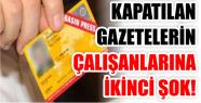 KAPATILAN GAZETELERİN ÇALIŞANLARINA İKİNCİ...