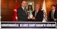 Karaosmanoğlu, Belarus Sanayi Bakanı'nı...