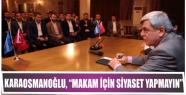"""Karaosmanoğlu, """"Makam için siyaset yapmayın"""""""