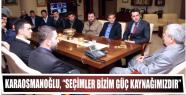 """Karaosmanoğlu, """"Seçimler bizim güç..."""