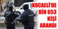 KOCAELİ'DE BİN 653 KİŞİ ARANDI