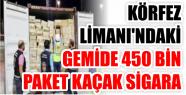 KÖRFEZ LİMANI'NDAKİ GEMİDE 450 BİN...