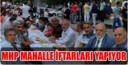 MHP MAHALLE İFTARLARI YAPIYOR