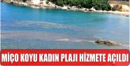 """MİÇO KOYU KADIN PLAJI HİZMETE AÇILDI"""
