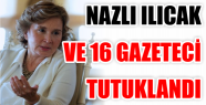 NAZLI ILICAK VE 16 GAZETECİ TUTUKLANDI