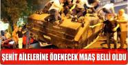 ŞEHİT AİLELERİNE ÖDENECEK MAAŞ BELLİ...
