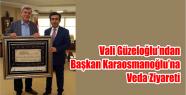 Vali Güzeloğlu'ndan Başkan Karaosmanoğlu'na...