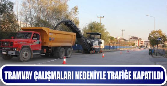 Tramvay çalışmaları nedeniyle bir cadde ve bir sokak trafiğe kapatıldı