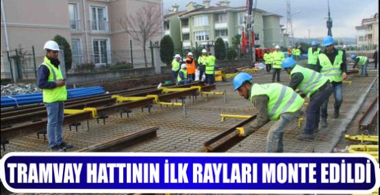 TRAMVAY HATTININ İLK RAYLARI MONTE EDİLDİ