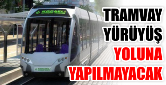 Tramvay, Yürüyüş Yolu'na yapılmayacak