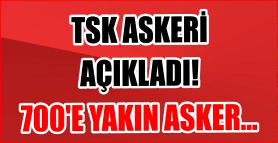 TSK ASKERİ  AÇIKLADI! 700'E YAKIN ASKER...