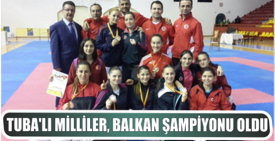 Tuba'lı Milliler, Balkan Şampiyonu Oldu