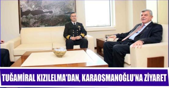 TUĞAMİRAL KIZILELMA'DAN, KARAOSMANOĞLU'NA ZİYARET