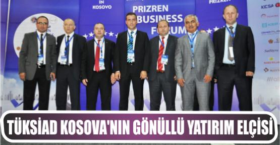TÜKSİAD, KOSOVA'NIN GÖNÜLLÜ YATIRIM ELCİSİ