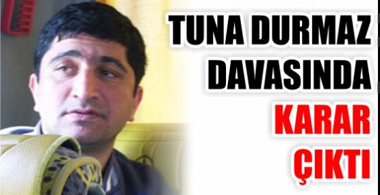 Tuna Durmaz davasında karar çıktı