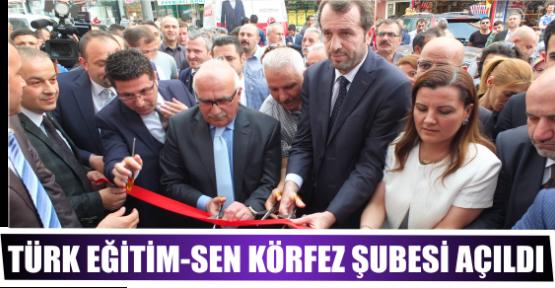 TÜRK EĞİTİM-SEN KÖRFEZ ŞUBESİ AÇILDI.