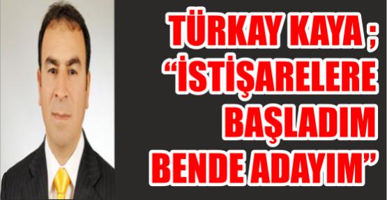 Türkay Kaya'da adaylığını  Açıkladı.