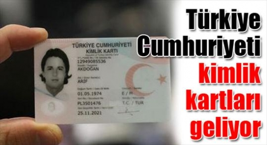 Türkiye Cumhuriyeti kimlik kartları geliyor