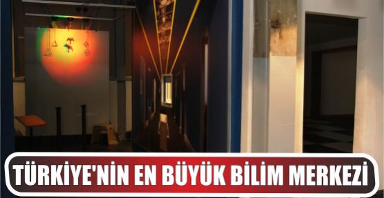 Türkiye'nin en büyük bilim merkezi