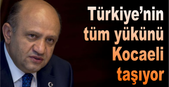Türkiye'nin tüm yükünü Kocaeli taşıyor
