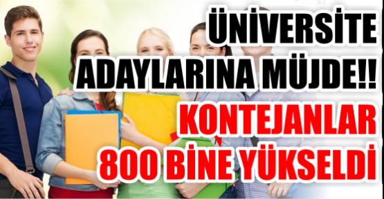 ÜNİVERSİTE ADAYLARINA MÜJDE!!  KONTEJANLAR  800 BİNE YÜKSELDİ
