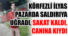 KÖRFEZLİ İLYAS PAZARDA SALDIRIYA UĞRADI, SAKAT KALDI, CANINA KIYDI