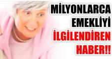 MİLYONLARCA EMEKLİYİ İLGİLENDİREN HABER!!