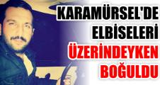 KARAMÜRSEL'DE ELBİSELERİ ÜZERİNDEYKEN BOĞULDU