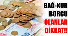 BAĞ-KUR BORCU OLANLAR DİKKAT!!