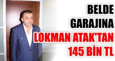 BELDE  GARAJINA LOKMAN ATAK'TAN 145 BİN TL