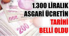 1.300 LİRALIK ASGARİ ÜCRETİN TARİHİ BELLİ OLDU