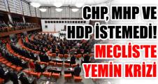 CHP, MHP VE HDP İSTEMEDİ! MECLİS'TE YEMİN KRİZİ