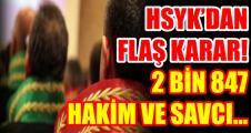 HSYK'DAN FLAŞ KARAR! 2 BİN 847 HAKİM VE SAVCI...