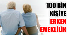 100 BİN KİŞİYE ERKEN EMEKLİLİK