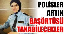 POLİSLER ARTIK BAŞÖRTÜSÜ TAKABİLECEKLER